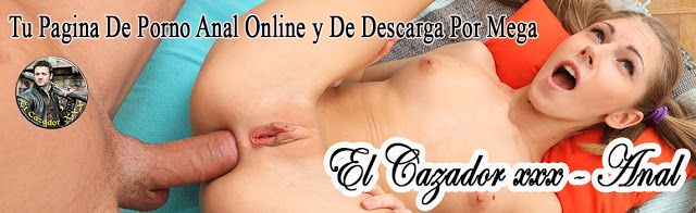 ElCazadorxxx – Anal